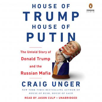 House of Trump, House of Putin: The Untold Story of Donald Trump and the Russian Mafia, Craig Unger