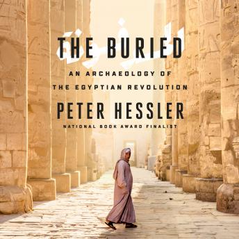 Download Buried: An Archaeology of the Egyptian Revolution by Peter Hessler