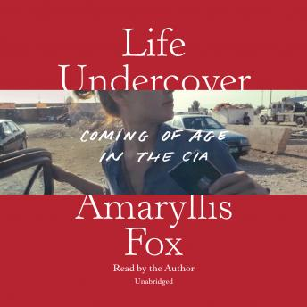 Life Undercover: Coming of Age in the CIA, Amaryllis Fox