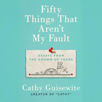 Fifty Things That Aren't My Fault: Essays from the Grown-up Years, Cathy Guisewite