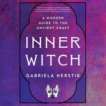 Inner Witch: A Modern Guide to the Ancient Craft, Gabriela Herstik