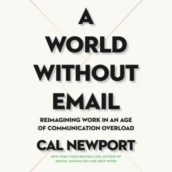 A World Without Email: Reimagining Work in an Age of Communication Overload
