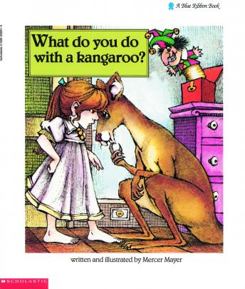 What Do You Do with a Kangaroo?, Mercer Mayer