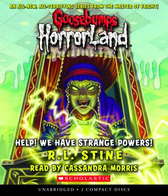 Goosebumps Horrorland #10: Help! We Have Strange Powers!, R. L. Stine