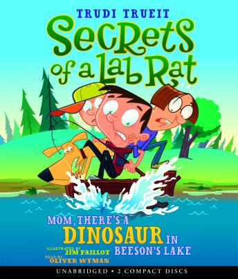 Secrets of a Lab Rat: Mom, There's a Dinosaur in Beeson's Lake, Trudi Trueit