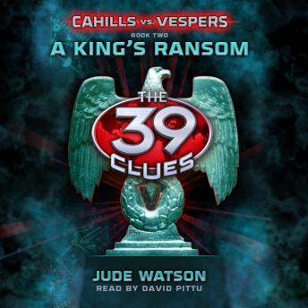The 39 Clues: Cahills vs. Vespers Book 2: A King's Ransom