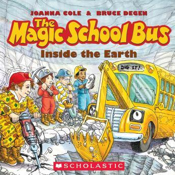 Magic School Bus: Inside the Earth, Joanna Cole, Bruce Degen