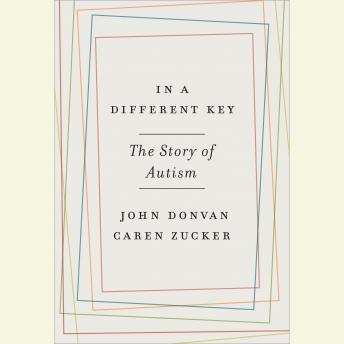 In a Different Key: The Story of Autism, Caren Zucker, John Donvan