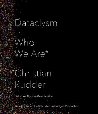 Dataclysm: Who We Are (When We Think No One's Looking), Christian Rudder
