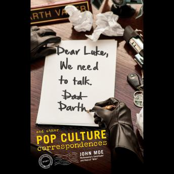 Dear Luke, We Need to Talk, Darth: And Other Pop Culture Correspondences, John Moe