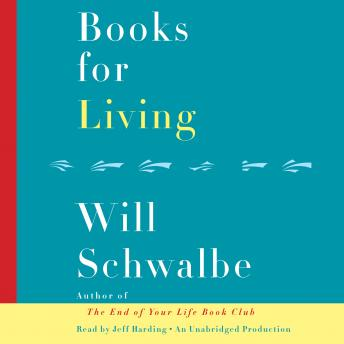 Books for Living: Some Thoughts on Reading, Reflecting, and Embracing Life, Will Schwalbe