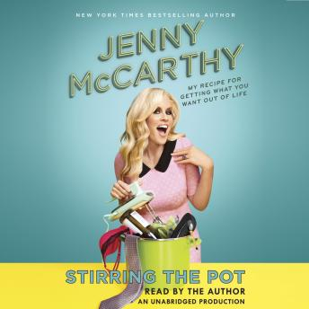 Stirring the Pot: My Recipe for Getting What You Want Out of Life, Jenny McCarthy