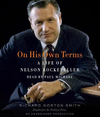 On His Own Terms: A Life of Nelson Rockefeller, Richard Norton Smith