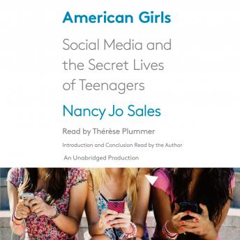 American Girls: Social Media and the Secret Lives of Teenagers, Nancy Jo Sales