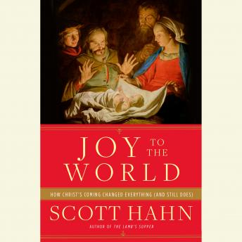 Joy to the World: How Christ's Coming Changed Everything (and Still Does), Scott Hahn