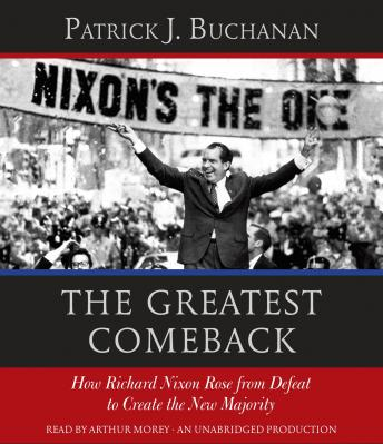Greatest Comeback: How Richard Nixon Rose from Defeat to Create the New Majority, Patrick J. Buchanan