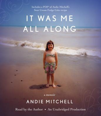 It Was Me All Along: A Memoir, Andie Mitchell