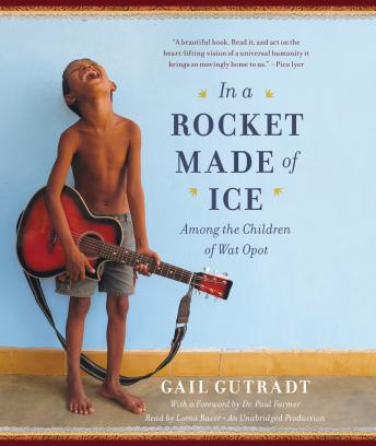 In a Rocket Made of Ice: Among the Children of Wat Opot, Gail Gutradt