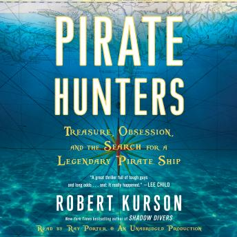 Pirate Hunters: Treasure, Obsession, and the Search for a Legendary Pirate Ship, Robert Kurson