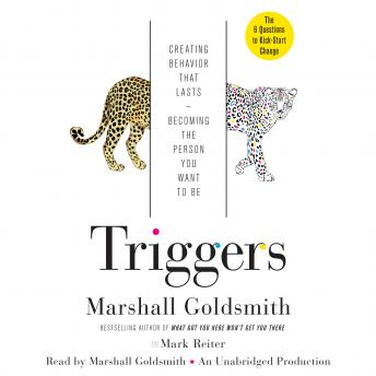 Triggers: Creating Behavior That Lasts--Becoming the Person You Want to Be, Mark Reiter, Marshall Goldsmith