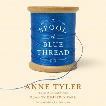 Spool of Blue Thread: A novel, Anne Tyler