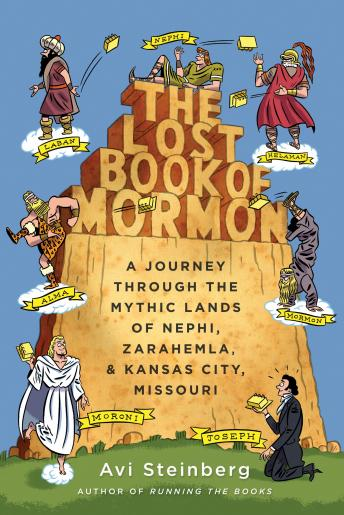 Lost Book of Mormon: A Journey Through the Mythic Lands of Nephi, Zarahemla, and Kansas City, Missouri, Avi Steinberg
