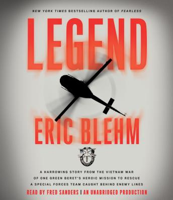 Legend: A Harrowing Story from the Vietnam War of One Green Beret's Heroic Mission to Rescue a Special Forces Team Caught Behind Enemy Lines, Eric Blehm