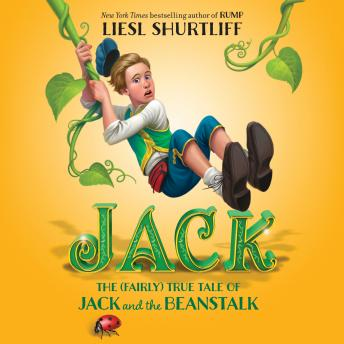 Jack: The (Fairly) True Tale of Jack and the Beanstalk, Liesl Shurtliff