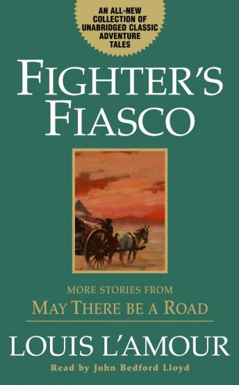 Fighter's Fiasco: More Stories from May There Be a Road, Louis L' Amour, Louis L'Amour