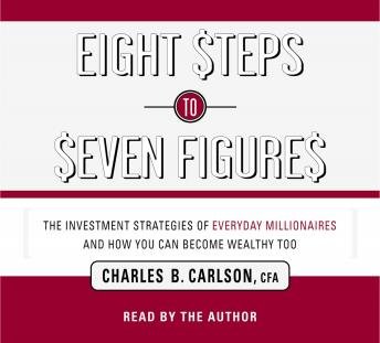 Eight Steps to Seven Figures: The Investment Strategies of Everyday Millionaires and How You Can Become Wealthy Too, Charles Carlson
