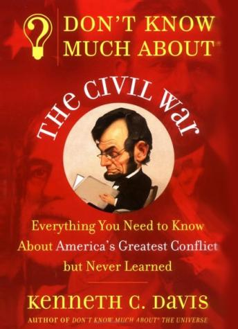 Download Don't Know Much About the Civil War: Don't Know Much About the Civil War by Kenneth C. Davis