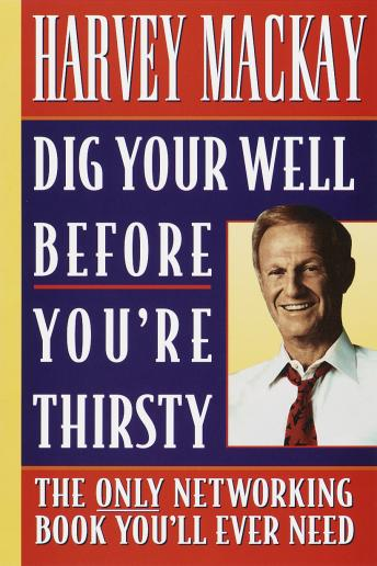 Dig Your Well Before You're Thirsty, Harvey Mackay