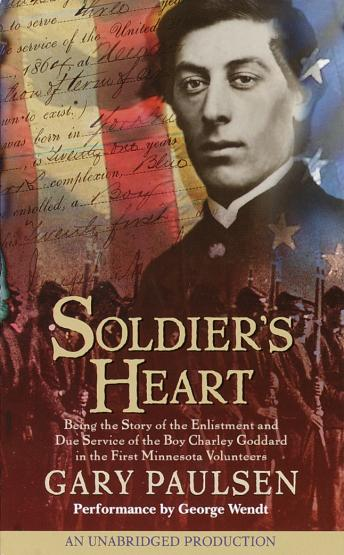 Soldier's Heart: Being the Story of the Enlistment and Due Service of the Boy Charley Goddard in the First Minnesota Volunteers, Gary Paulsen