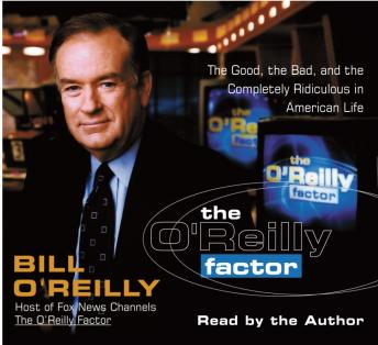 O'Reilly Factor: The Good, the Bad, and the Completely Ridiculous in American Life, Bill O'Reilly