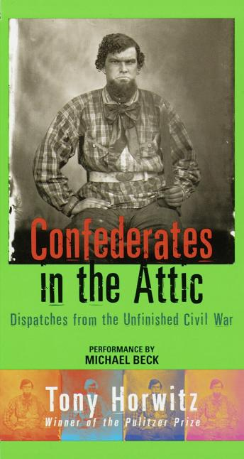 Download Confederates in the Attic: Dispatches from the Unfinished Civil War by Tony Horwitz