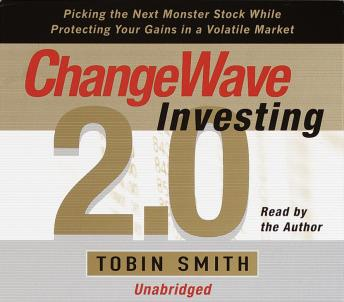 Changewave Investing 2.0: Picking the Next Monster Stocks While Protecting Your Gains in a Volatile Market, Tobin Smith