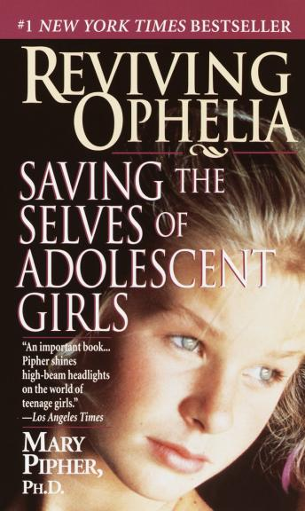 Reviving Ophelia: Saving the Lives of Adolescent Girls, Phd Mary Pipher