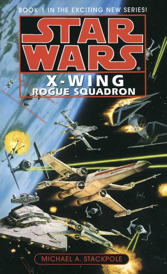 Star Wars: X-Wing: Rogue Squadron: Book 1, Michael A. Stackpole