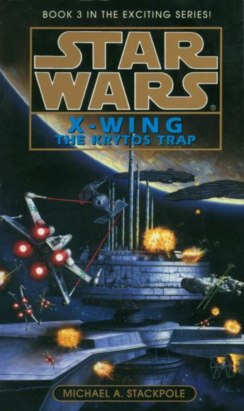 Star Wars: X-Wing: The Krytos Trap: Book 3, Michael A. Stackpole