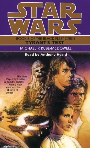 Star Wars: The Black Fleet Crisis: Tyrant's Test: Book 3, Michael P. Kube-McDowell