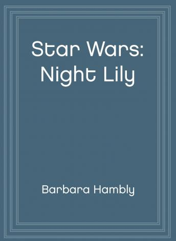 Star Wars: Night Lily: A Lover's Tale, Barbara Hambly
