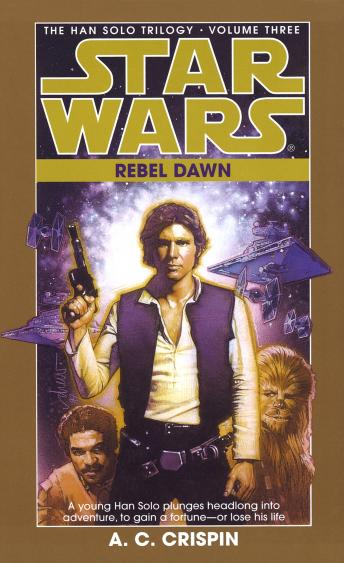 Star Wars: The Han Solo Trilogy: Rebel Dawn: Volume 3, A. C. Crispin