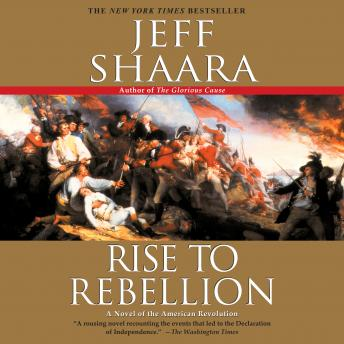 Rise to Rebellion: A Novel of the Revolution, Jeff Shaara