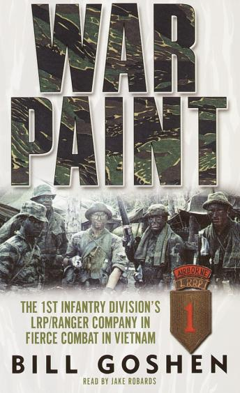 War Paint: The 1st Infantry Division's LRP/Ranger Company in Fierce Combat in Vietnam, Bill Goshen