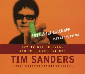 Love is the Killer APP: How to Win Business and Influence Friends, Gene Stone, Tim Sanders