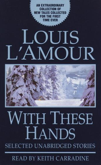 With These Hands: Selected Unabridged Stories, Louis L'amour