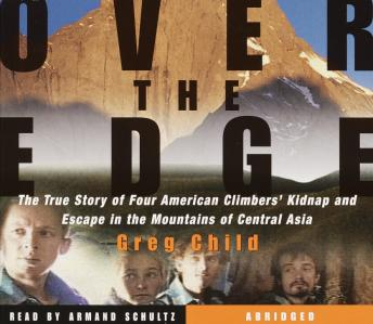 Over the Edge: The True Story of Four American Climbers' Kidnap and Escape in the Mountains of Central Asia, Greg Child