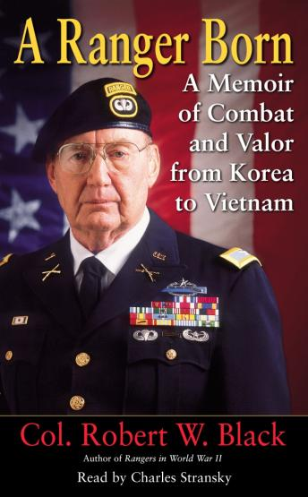 Ranger Born: A Memoir of Combat and Valor from Korea to Vietnam, Robert W. Black