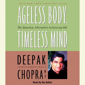 Download Ageless Body, Timeless Mind: The Quantum Alternative to Growing Old by Deepak Chopra, M.D.