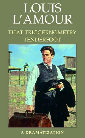 That That Triggernometry Tenderfoot: A Dramatization